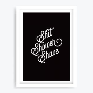 Shit Shower Shave Art Print
