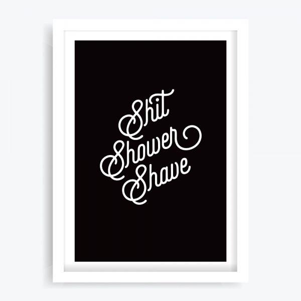 Shit Shower Shave Art Print